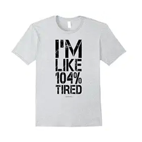 I'm Like 104% Tired T-Shirt